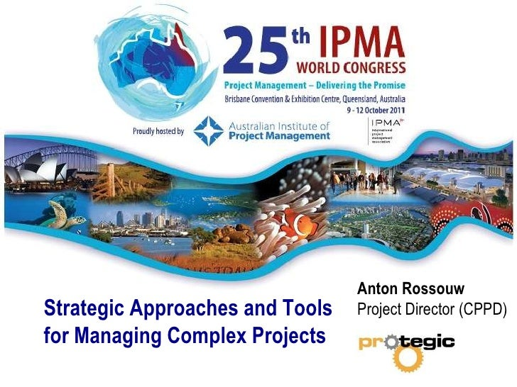 Anton Rossouw <br />Project Director (CPPD) <br />Strategic Approaches and Tools for Managing Complex Projects<br />