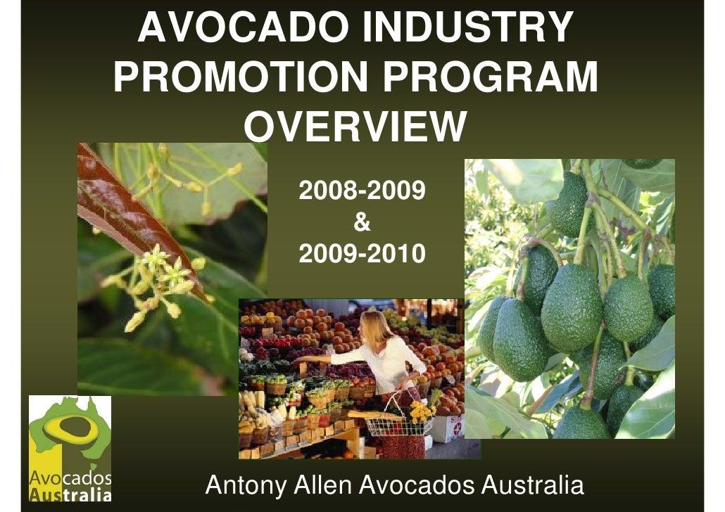 AVOCADO INDUSTRY PROMOTION PROGRAM      OVERVIEW           2008-2009               &           2009-2010        Antony All...