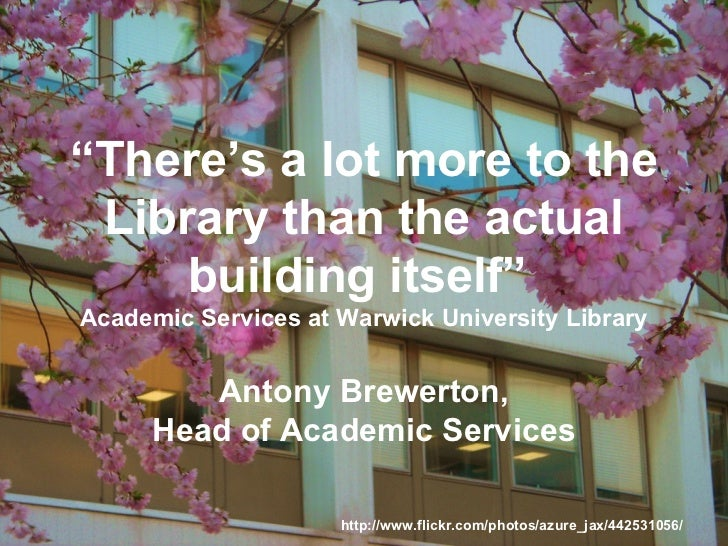 """ There's a lot more to the Library than the actual building itself""  Academic Services at Warwick University Library Anto..."
