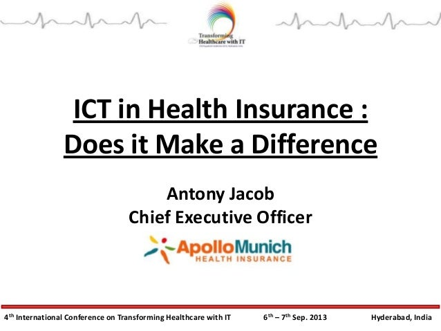 4th International Conference on Transforming Healthcare with IT 6th – 7th Sep. 2013 Hyderabad, India ICT in Health Insuran...