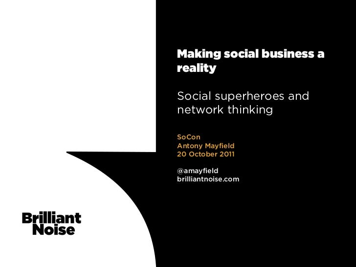 Making social business arealitySocial superheroes andnetwork thinkingSoConAntony Mayfield20 October 2011@amayfieldbrillian...