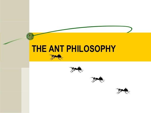 THE ANT PHILOSOPHY