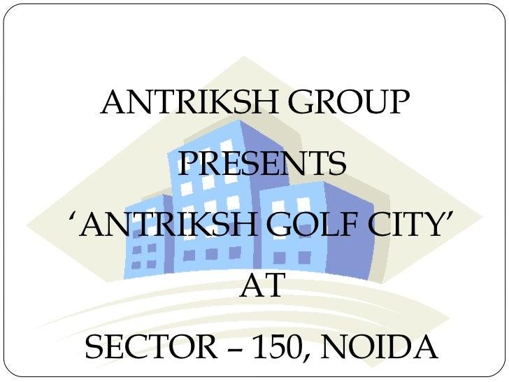 ENQUIRE @@9910940489 Antriksh Golf City Sector 150, Golf City Noida Expressway