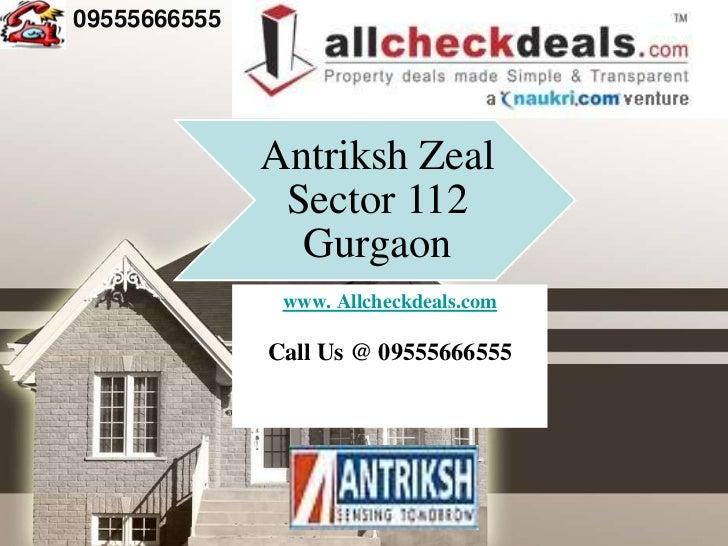 09555666555              Antriksh Zeal               Sector 112                Gurgaon               www. Allcheckdeals.co...