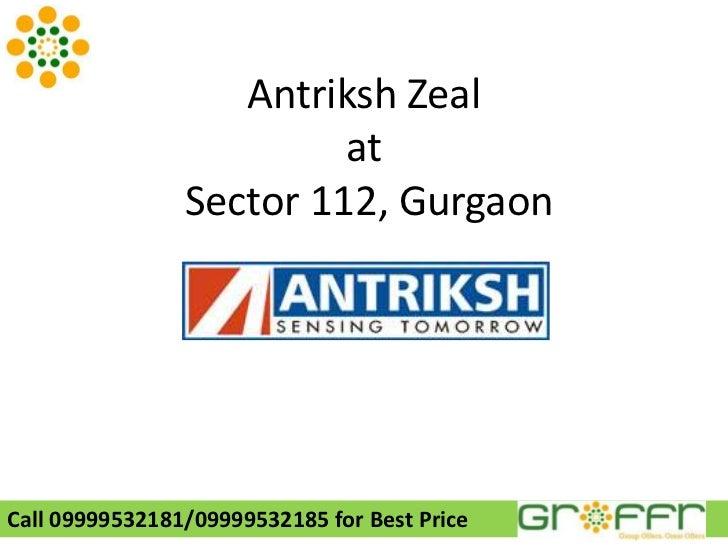 Antriksh zeal, sec 112, dwaraka expressway, Gurgaon Call 09999532181/09999532185 for best price