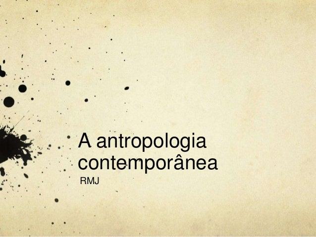 A antropologia contemporânea RMJ