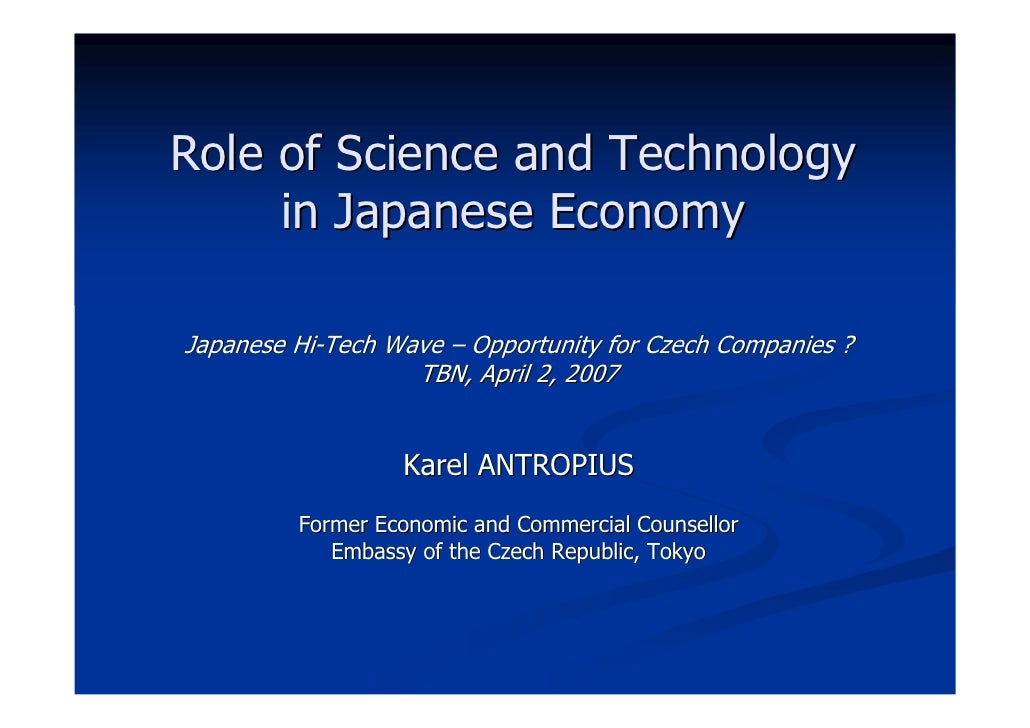 Role of Science and Technology      in Japanese Economy  Japanese Hi-Tech Wave – Opportunity for Czech Companies ?        ...