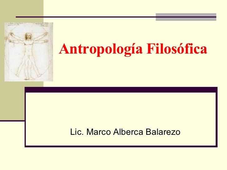 Antropología Filosófica Lic. Marco Alberca Balarezo