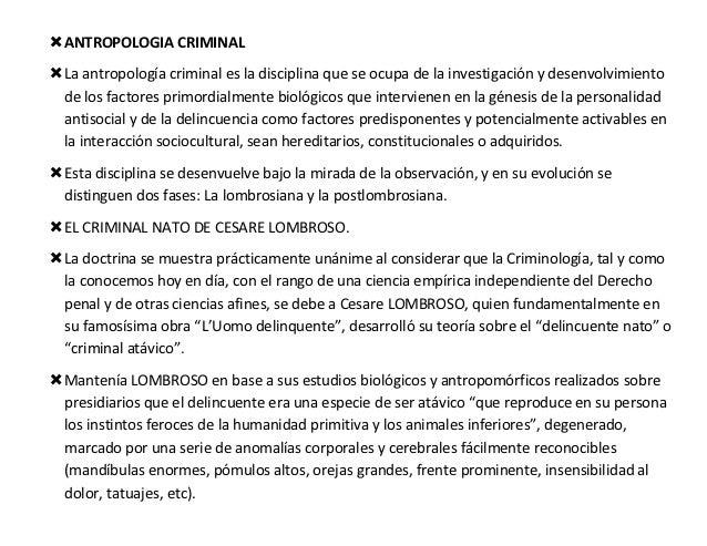  ANTROPOLOGIA CRIMINAL La antropología criminal es la disciplina que se ocupa de la investigación y desenvolvimiento  de...