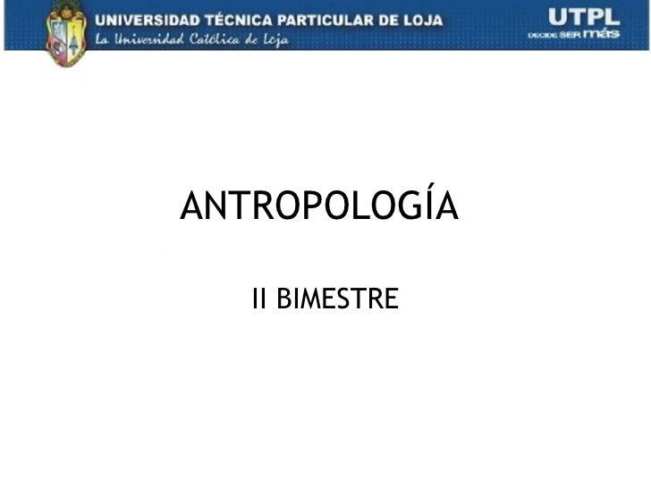 UTPL-ANTROPOLOGÍA-II BIMESTRE-(Abril Agosto 2012)