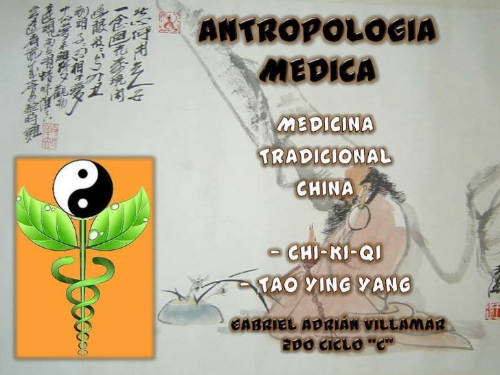 ANTROPOLOGIA MEDICA<br />MEDICINA <br />TRADICIONAL <br />CHINA<br /><ul><li> CHI-KI-QI
