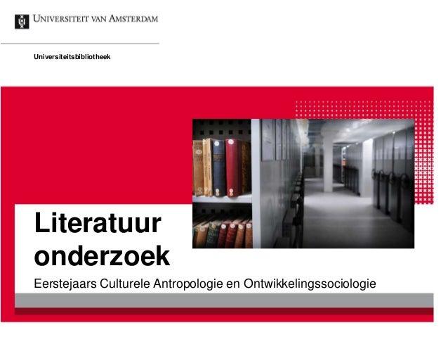 Literatuur onderzoek Eerstejaars Culturele Antropologie en Ontwikkelingssociologie Universiteitsbibliotheek
