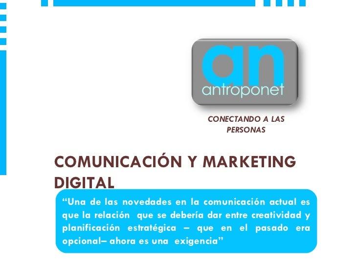 """COMUNICACI ÓN Y MARKETING DIGITAL CONECTANDO A LAS PERSONAS """" Una de las novedades en la comunicación actual es que la rel..."""