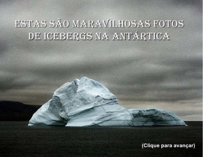 ESTAS SÃO MARAVILHOSAS FOTOS DE ICEBERGS NA ANTÁRTICA (Clique para avançar)
