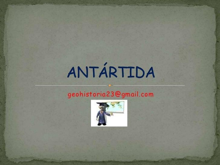 geohistoria23@gmail.com<br />ANTÁRTIDA <br />