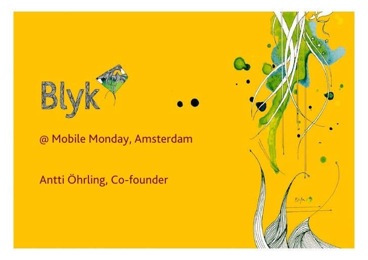@ Mobile Monday, Amsterdam   Antti Öhrling, Co-founder    1   © Blyk Sunday, June 8, 2008   Blyk