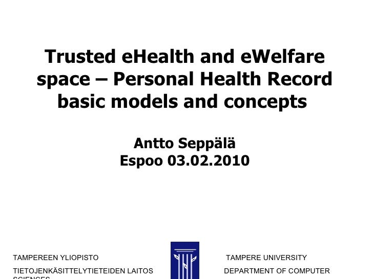 Trusted eHealth and eWelfare space – Personal Health Record basic models and concepts  Antto Seppälä Espoo 03.02.2010