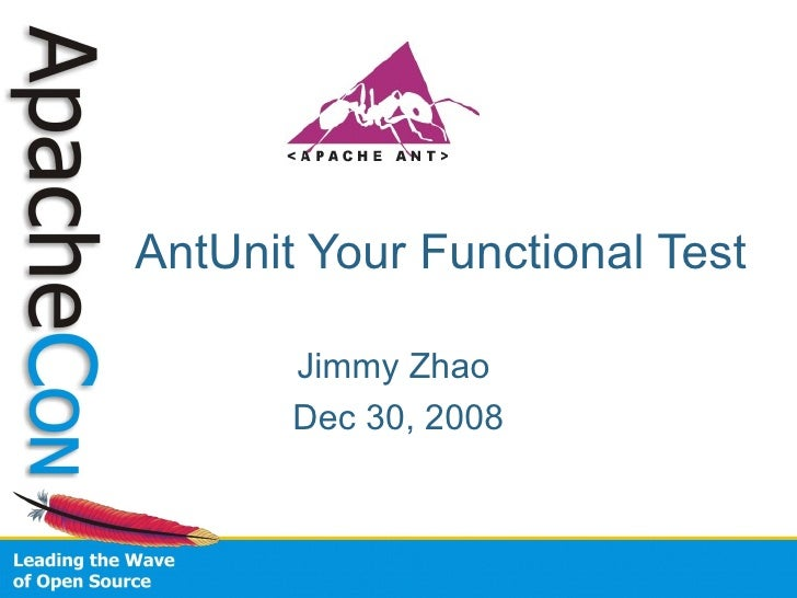 AntUnit Your Functional Test Jimmy Zhao  Dec 30, 2008