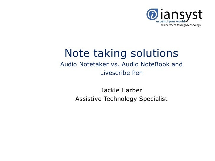 Note taking solutionsAudio Notetaker vs. Audio NoteBook and            Livescribe Pen             Jackie Harber    Assisti...
