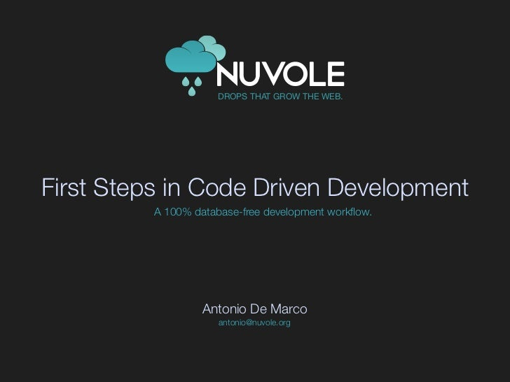DROPS THAT GROW THE WEB.     First Steps in Code Driven Development           A 100% database-free development workflow.   ...