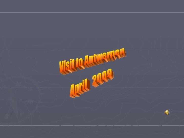 Visit to Antwerpen April  2009