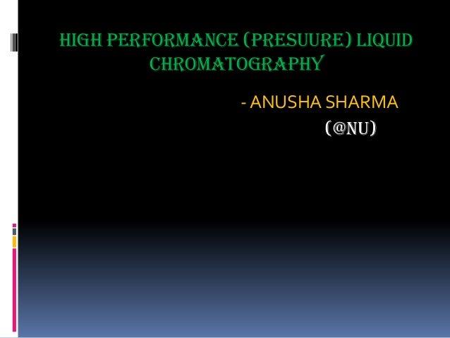 HIGH PERFORMANCE (PRESUURE) LIQUID CHROMATOGRAPHY - ANUSHA SHARMA (@nu)