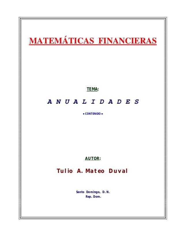 MATEMÁTICAS FINANCIERAS TEMA: A N U A L I D A D E S ● CONTENIDO ● AUTOR: Santo Domingo, D. N. Rep. Dom. Tulio A. Mateo Duv...