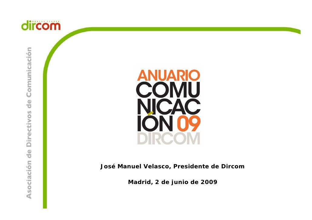 José Manuel Velasco, Presidente de Dircom         Madrid, 2 de junio de 2009