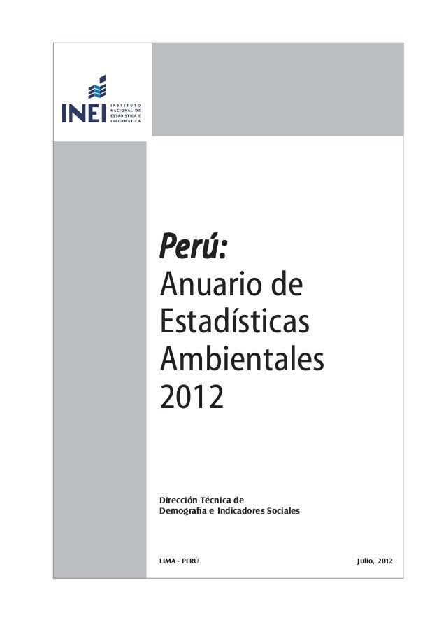 1 Anuario de Estadísticas Ambientales 2012 PPPPPerú:erú:erú:erú:erú: Anuario de Estadísticas Ambientales 2012 Dirección Té...