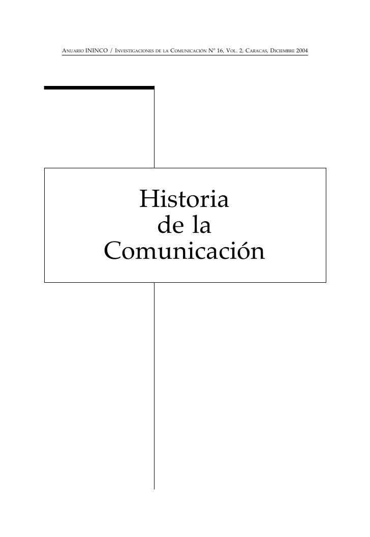 ANUARIO ININCO / INVESTIGACIONES DE LA COMUNICACIÓN Nº 16, VOL. 2, CARACAS, DICIEMBRE 2004                      Historia  ...