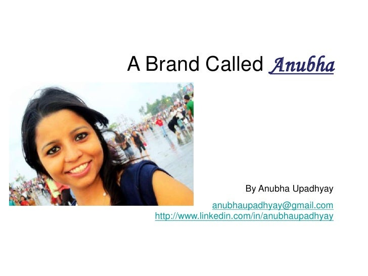 A Brand CalledAnubha<br />By Anubha Upadhyay<br />anubhaupadhyay@gmail.comhttp://www.linkedin.com/in/anubhaupadhyay<br />
