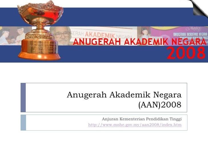 Anugerah Akademik Negara               (AAN)2008            Anjuran Kementerian Pendidikan Tinggi     http://www.mohe.gov....