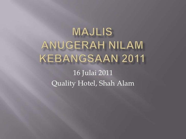 MAJLIS ANUGERAH NILAM KEBANGSAAN 2011<br />16 Julai 2011<br />Quality Hotel, Shah Alam<br />