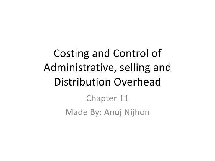 Costing and Control of Administrative, selling and Distribution Overhead<br />Chapter 11<br />Made By: Anuj Nijhon<br />