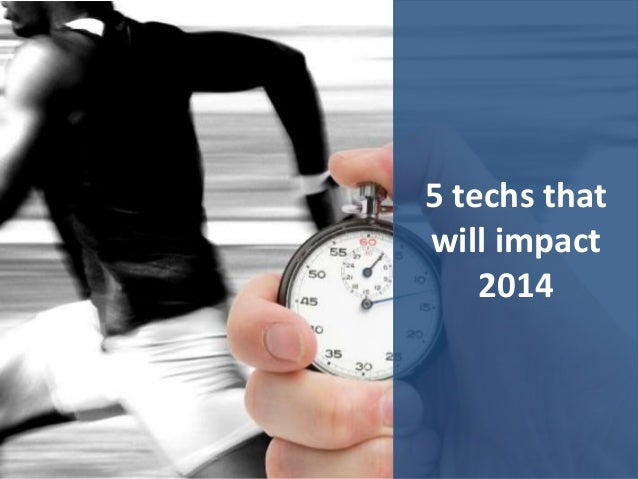 5 techs that will impact 2014