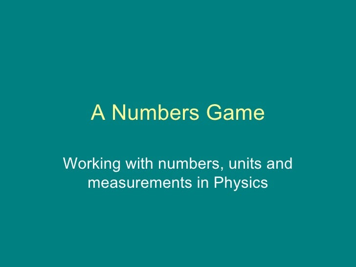 A Numbers Game Working with numbers, units and measurements in Physics