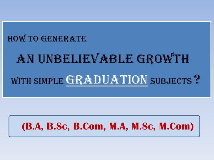 Achieve An Unbelievable Career Growth With Simple Graduation Subjects: BA, B.Sc, B.Com, BCA
