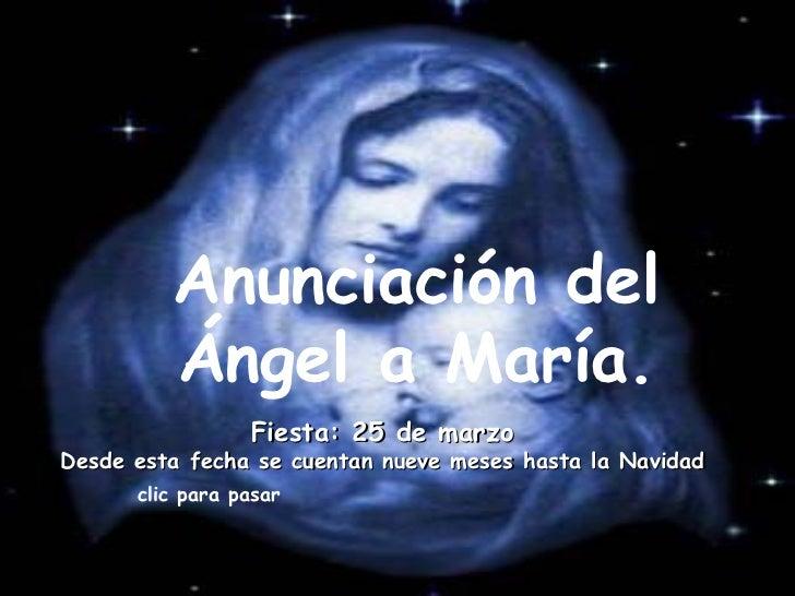 Anunciación del Ángel a María. Fiesta: 25 de marzo Desde esta fecha se cuentan nueve meses hasta la Navidad clic para pasar