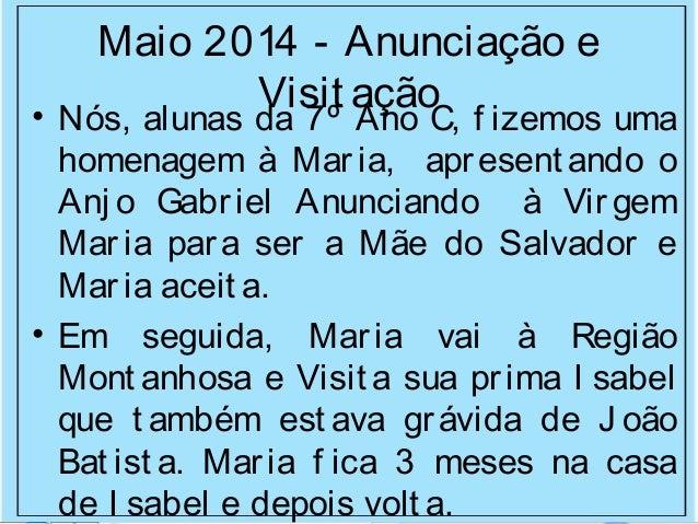 Maio 2014 - Anunciação e Visit ação• Nós, alunas da 7º Ano C, f izemos uma homenagem à Maria, apresent ando o Anj o Gabrie...