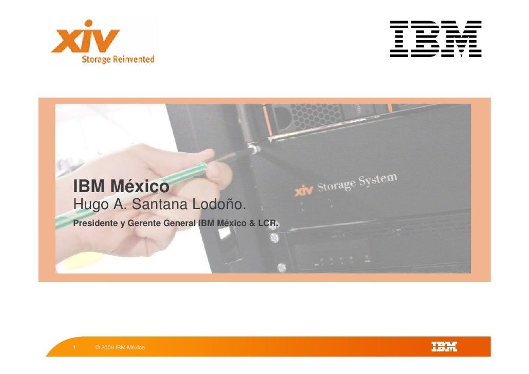 IBM México Hugo A. Santana Lodoño. Presidente y Gerente General IBM México & LCR.     1    © 2009 IBM México