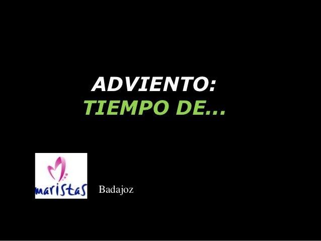 ADVIENTO:TIEMPO DE... Badajoz