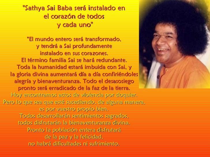 """""""Sathya Sai Baba será instalado en  el corazón de todos  y cada uno"""" """"El mundo entero será transformado,  y..."""