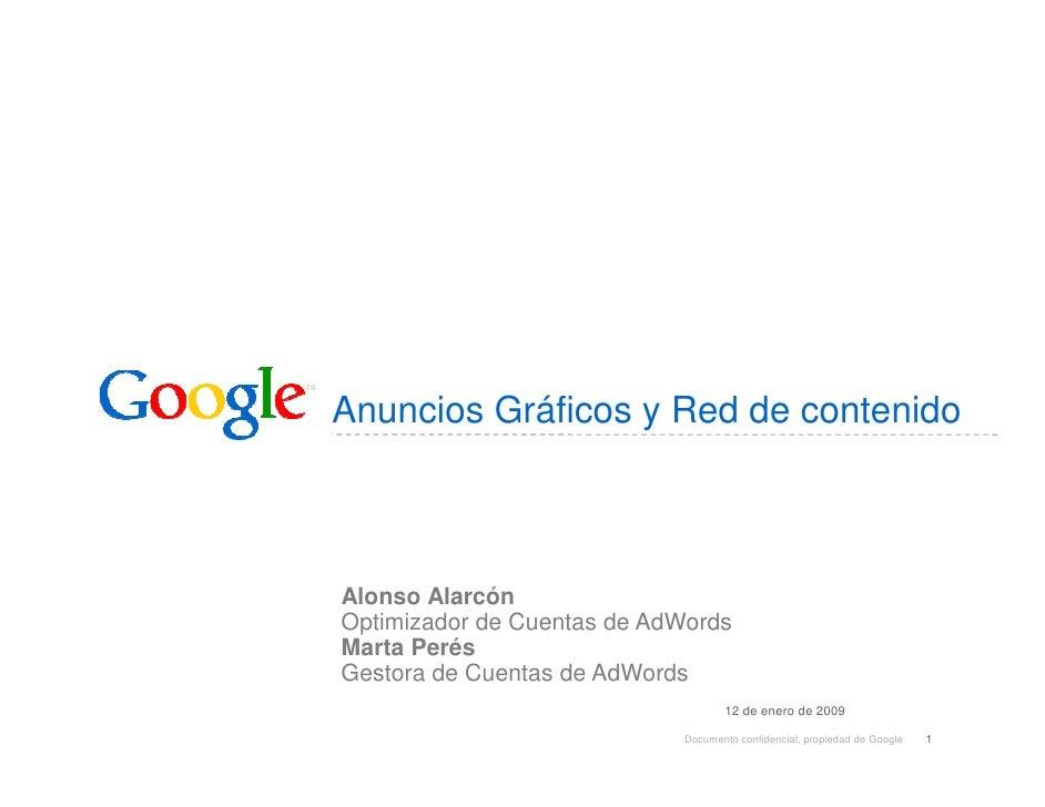 Anuncios Gráficos y Red de contenido    Alonso Alarcón Optimizador de Cuentas de AdWords Marta Perés Gestora de Cuentas de...