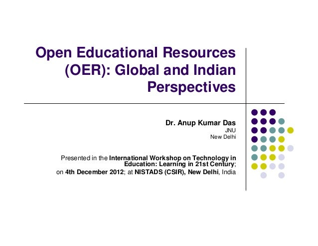 Open Educational Resources   (OER): Global and Indian              Perspectives                                     Dr. An...