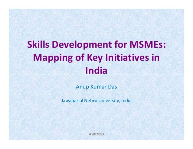 Skills Development for MSMEs: Mapping of Key Initiatives in IndiaIndia Anup Kumar Das Jawaharlal Nehru University, India A...