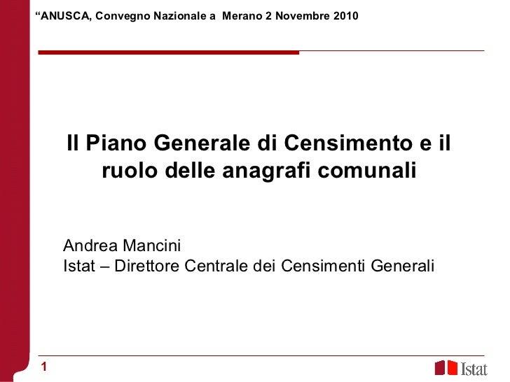 Il Piano Generale di Censimento e il ruolo delle anagrafi comunali Andrea Mancini  Istat – Direttore Centrale dei Censimen...