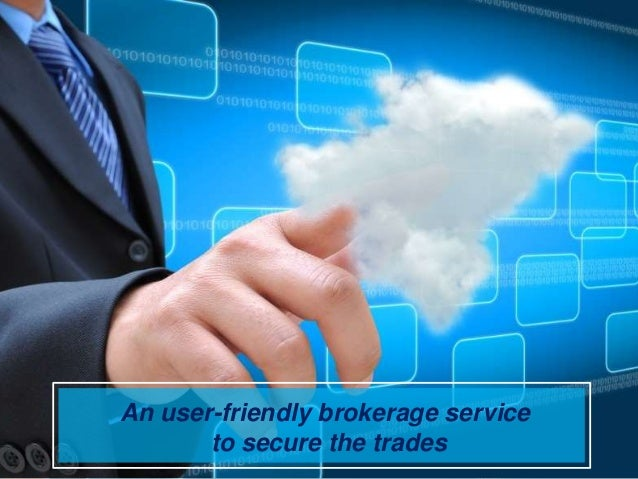 An user-friendly brokerage service to secure the trades