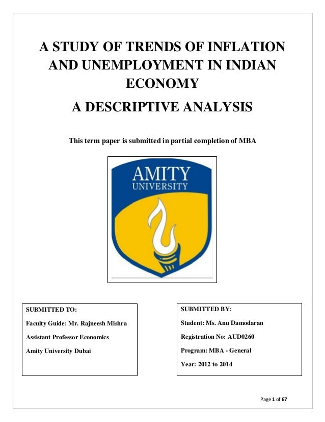 A STUDY OF TRENDS OF INFLATION AND UNEMPLOYMENT IN INDIAN ECONOMY A DESCRIPTIVE ANALYSIS This term paper is submitted in p...