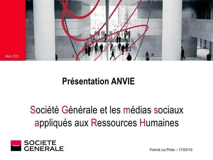 Présentation ANVIE Franck La Pinta – 17/03/10 S ociété  G énérale et les  m édias  s ociaux a ppliqués aux  R essources  H...