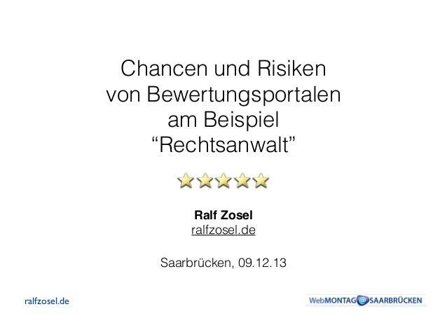 """Chancen und Risiken von Bewertungsportalen am Beispiel """"Rechtsanwalt"""" Ralf Zosel! ralfzosel.de Saarbrücken, 09.12.13 ra..."""